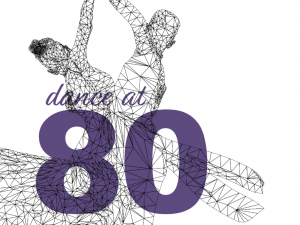line drawing in black and white of two dancers overlaid with text: dance at 80 (in purple)