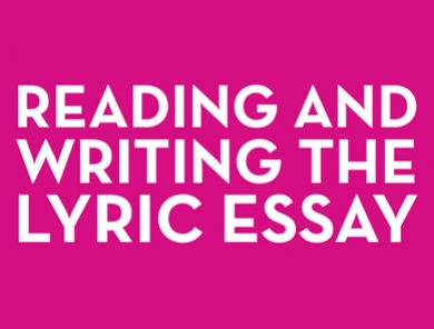 Reading and Writing the Lyric Essay