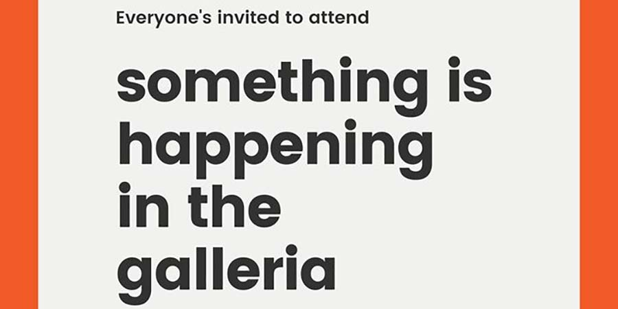 Everyone is invited to attend something is happening in the galleria