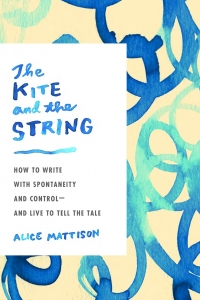 The Kite and the String: How to Write with Spontaneity and Control—And Live to Tell the Tale img