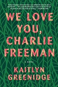 Image of We Love You, Charlie Freeman by Kaitlyn Greenidge