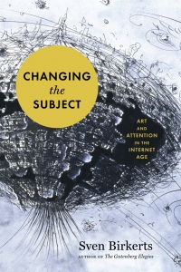 Book- Changing the Subject: Art and Attention in the Internet Age